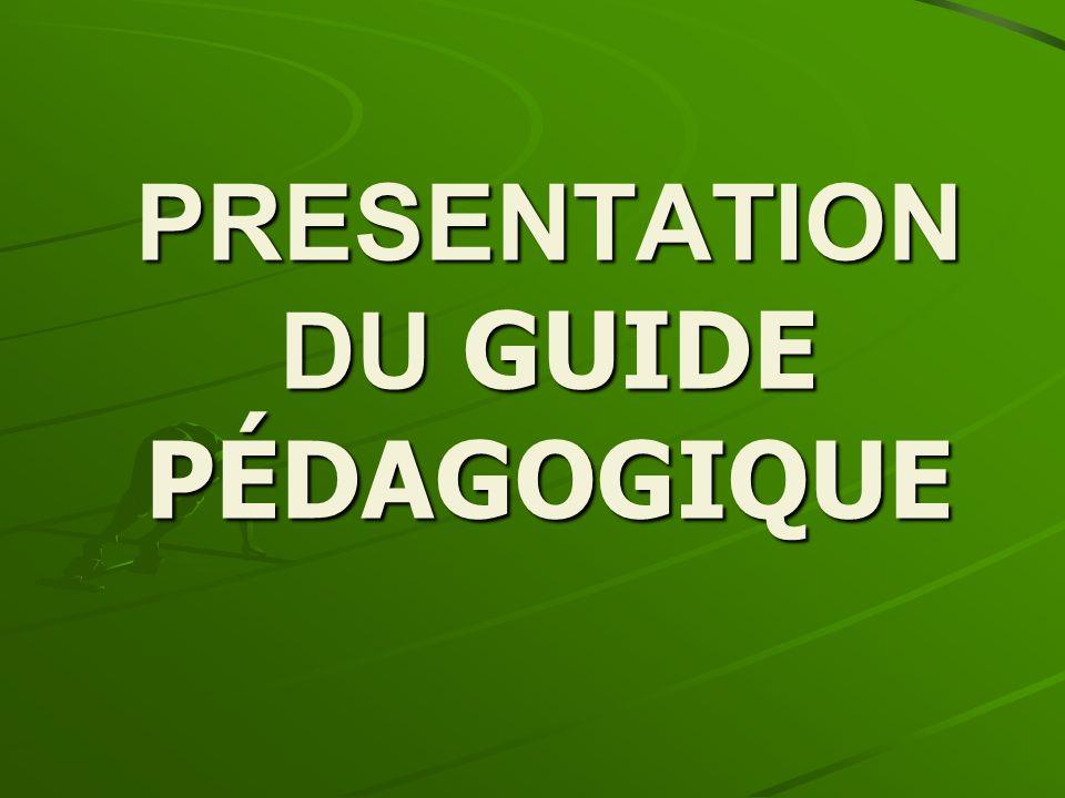 PRESENTATION DU GUIDE PÉDAGOGIQUE