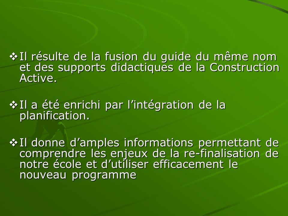 Il résulte de la fusion du guide du même nom et des supports didactiques de la Construction Active. Il résulte de la fusion du guide du même nom et de