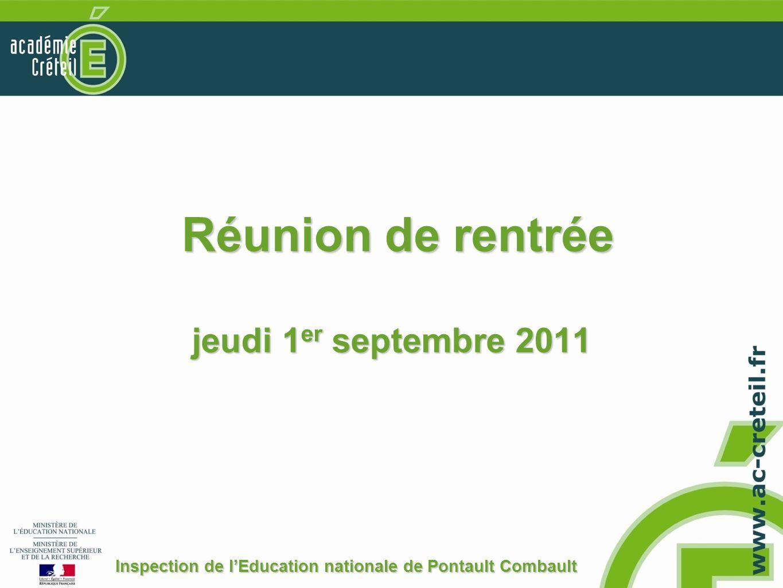 Réunion de rentrée jeudi 1 er septembre 2011 Réunion de rentrée jeudi 1 er septembre 2011 Inspection de lEducation nationale de Pontault Combault