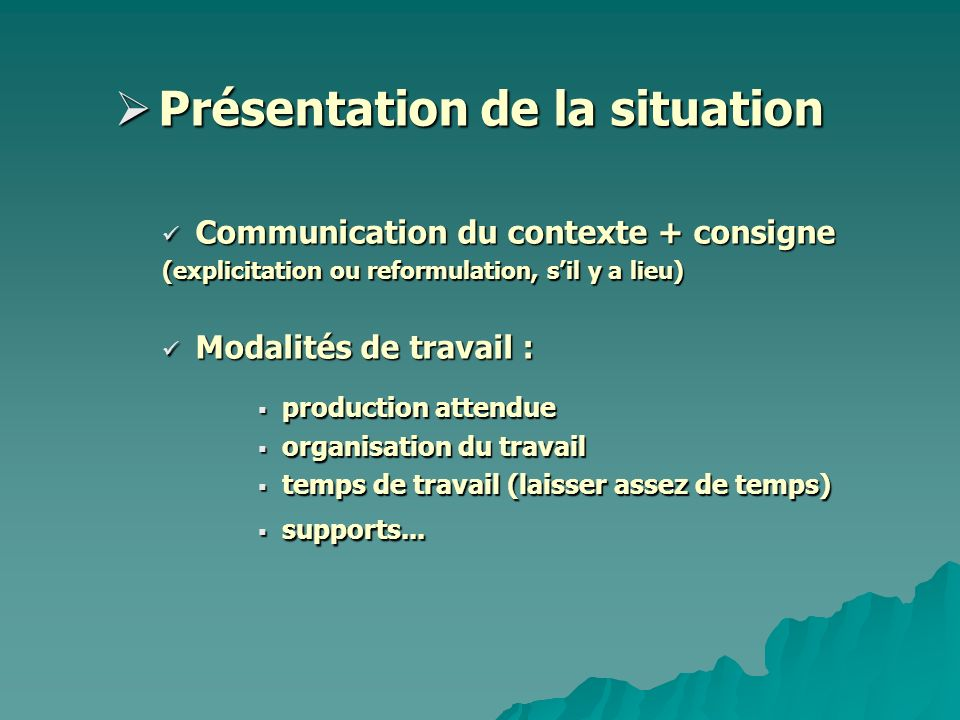 Présentation de la situation Présentation de la situation Communication du contexte + consigne Communication du contexte + consigne (explicitation ou