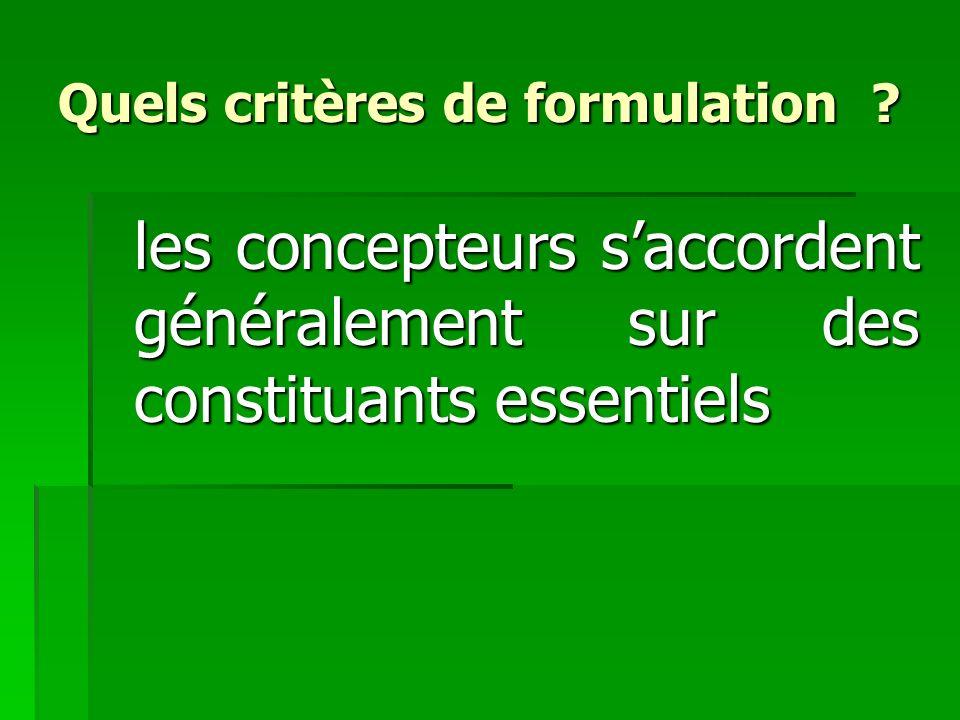 Quels critères de formulation ? les concepteurs saccordent généralement sur des constituants essentiels