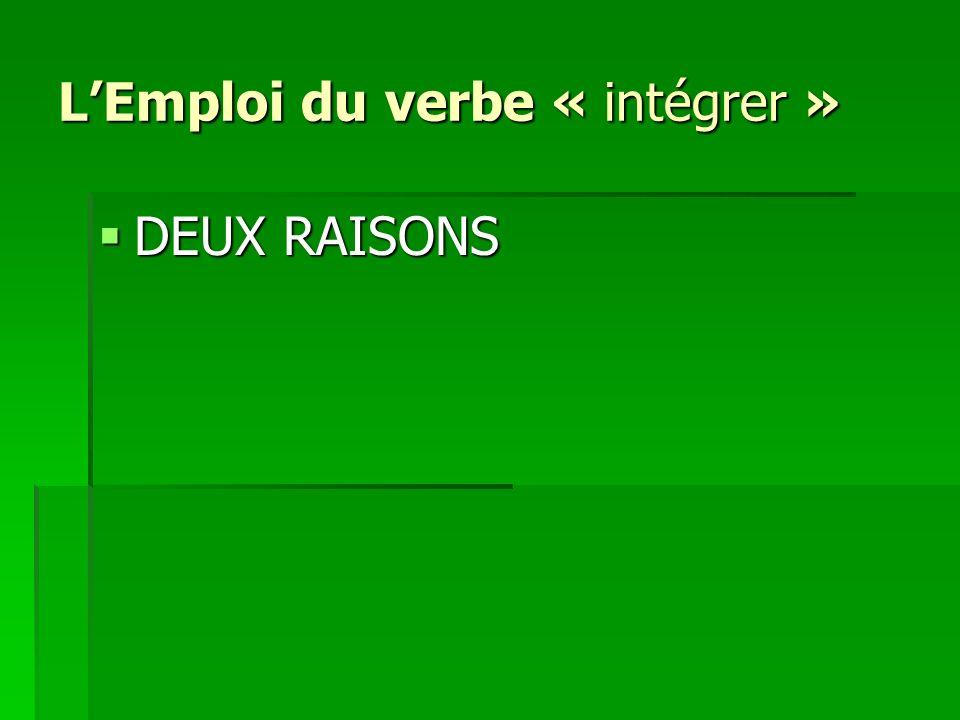 LEmploi du verbe « intégrer » DEUX RAISONS DEUX RAISONS