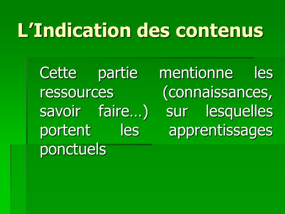 LIndication des contenus LIndication des contenus Cette partie mentionne les ressources (connaissances, savoir faire…) sur lesquelles portent les appr