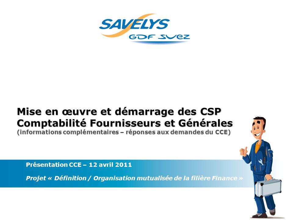 1 Mise en œuvre et démarrage des CSP Comptabilité Fournisseurs et Générales (informations complémentaires – réponses aux demandes du CCE) Présentation