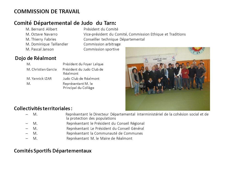COMMISSION DE TRAVAIL Comité Départemental de Judo du Tarn: M. Bernard Alibert Président du Comité M. Octave Navarro Vice-président du Comité, Commiss