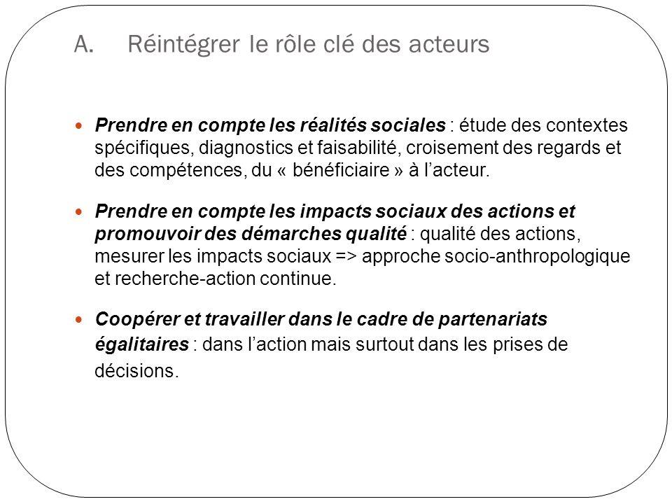 A.Réintégrer le rôle clé des acteurs Prendre en compte les réalités sociales : étude des contextes spécifiques, diagnostics et faisabilité, croisement