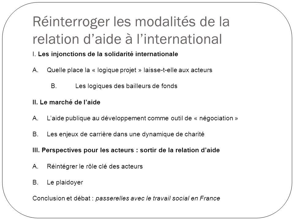 Réinterroger les modalités de la relation daide à linternational I. Les injonctions de la solidarité internationale A.Quelle place la « logique projet