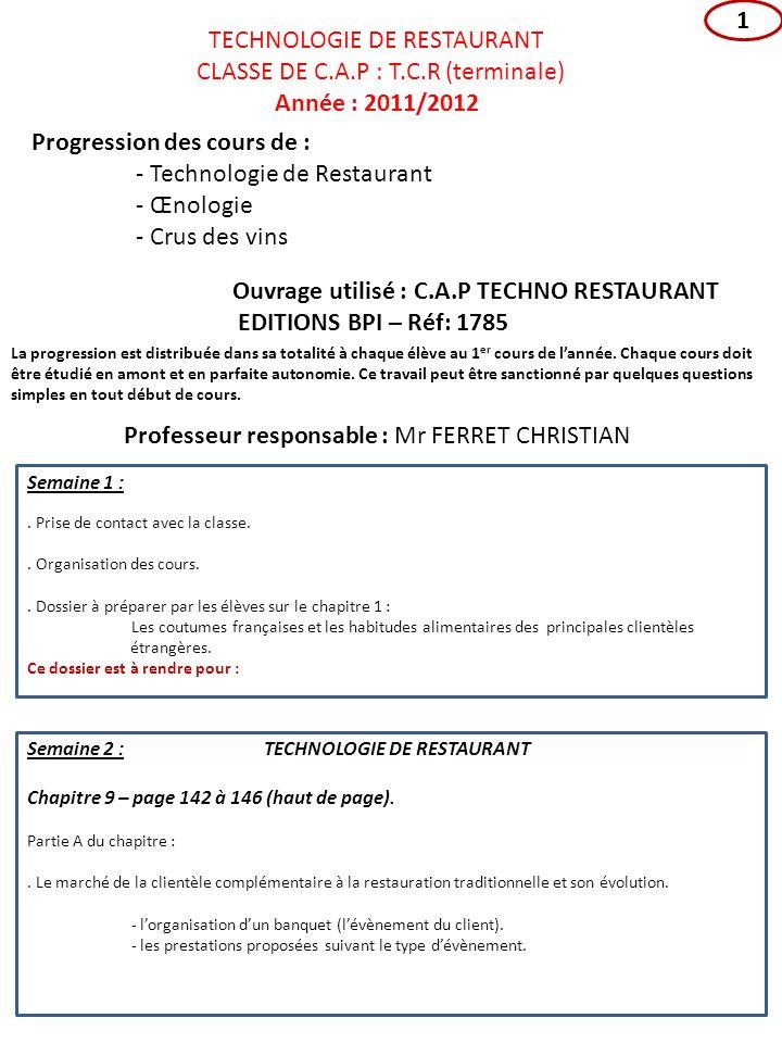 TECHNOLOGIE DE RESTAURANT CLASSE DE C.A.P : T.C.R (terminale) Année : 2011/2012 Progression des cours de : - Technologie de Restaurant - Œnologie - Cr