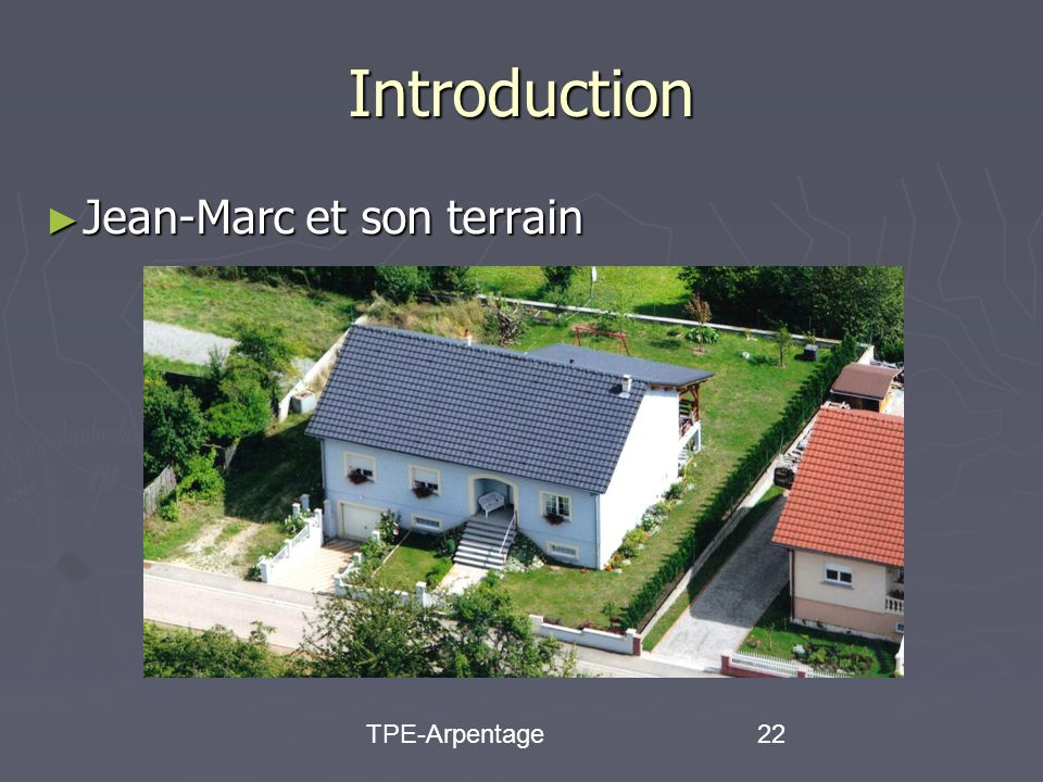 TPE-Arpentage22 Introduction Jean-Marc et son terrain Jean-Marc et son terrain