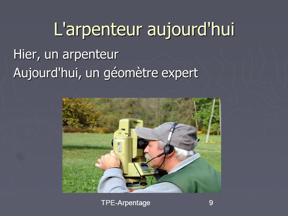 TPE-Arpentage9 L arpenteur aujourd hui Hier, un arpenteur Aujourd hui, un géomètre expert