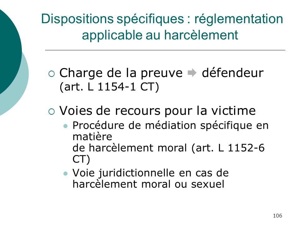 106 Dispositions spécifiques : réglementation applicable au harcèlement Charge de la preuve défendeur (art. L 1154-1 CT) Voies de recours pour la vict