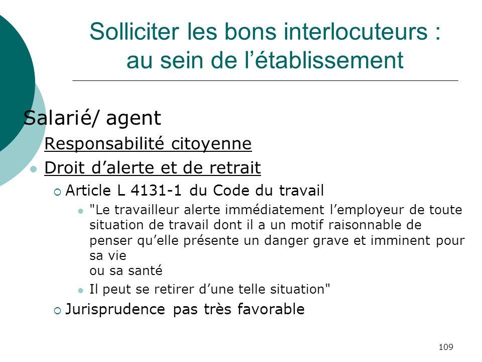 109 Solliciter les bons interlocuteurs : au sein de létablissement Salarié/ agent Responsabilité citoyenne Droit dalerte et de retrait Article L 4131-