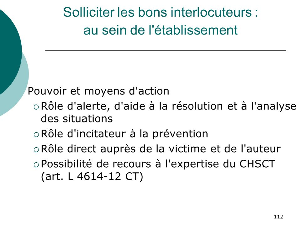 112 Solliciter les bons interlocuteurs : au sein de l'établissement Pouvoir et moyens d'action Rôle d'alerte, d'aide à la résolution et à l'analyse de