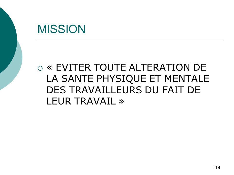 114 MISSION « EVITER TOUTE ALTERATION DE LA SANTE PHYSIQUE ET MENTALE DES TRAVAILLEURS DU FAIT DE LEUR TRAVAIL »