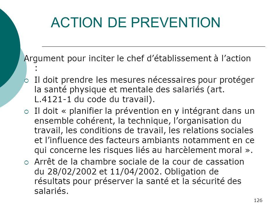 126 ACTION DE PREVENTION Argument pour inciter le chef détablissement à laction : Il doit prendre les mesures nécessaires pour protéger la santé physi
