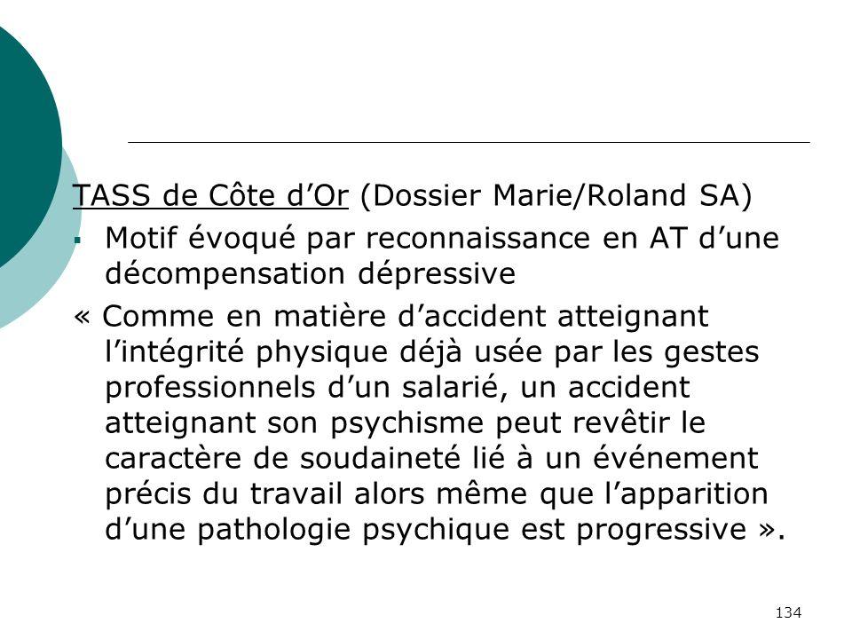 134 TASS de Côte dOr (Dossier Marie/Roland SA) Motif évoqué par reconnaissance en AT dune décompensation dépressive « Comme en matière daccident attei