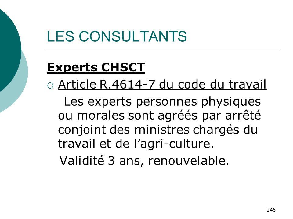 146 LES CONSULTANTS Experts CHSCT Article R.4614-7 du code du travail Les experts personnes physiques ou morales sont agréés par arrêté conjoint des m