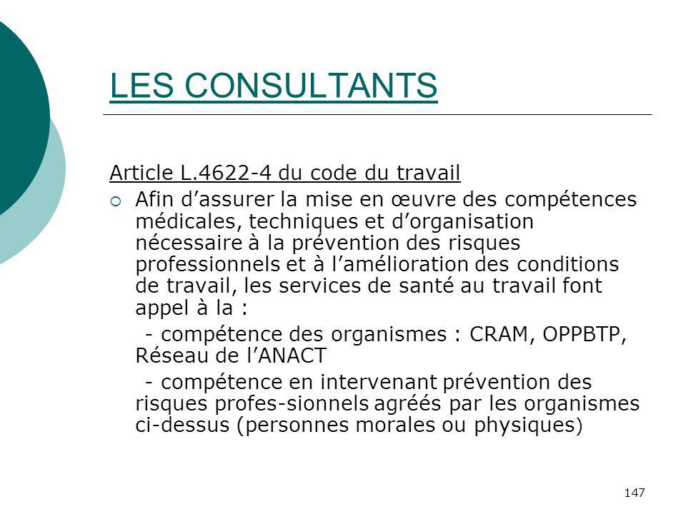 147 LES CONSULTANTS Article L.4622-4 du code du travail Afin dassurer la mise en œuvre des compétences médicales, techniques et dorganisation nécessai