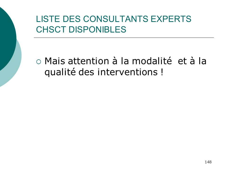 148 LISTE DES CONSULTANTS EXPERTS CHSCT DISPONIBLES Mais attention à la modalité et à la qualité des interventions !