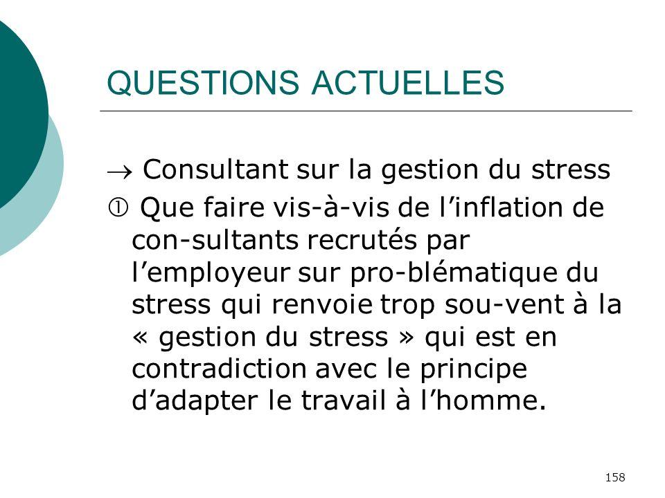 158 QUESTIONS ACTUELLES Consultant sur la gestion du stress Que faire vis-à-vis de linflation de con-sultants recrutés par lemployeur sur pro-blématiq