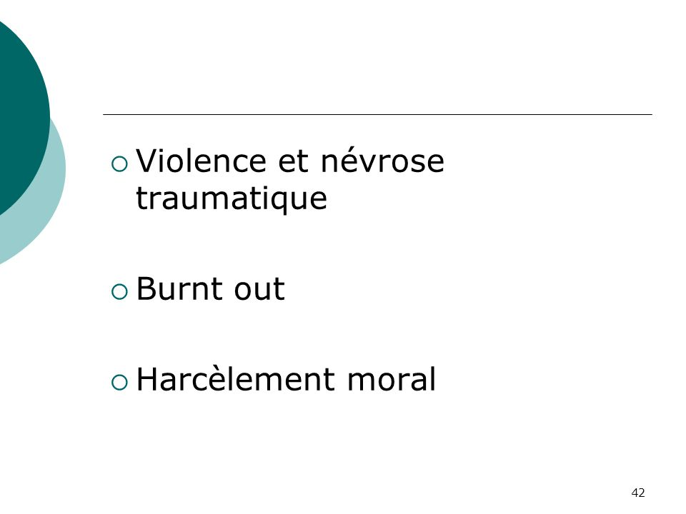 42 Violence et névrose traumatique Burnt out Harcèlement moral