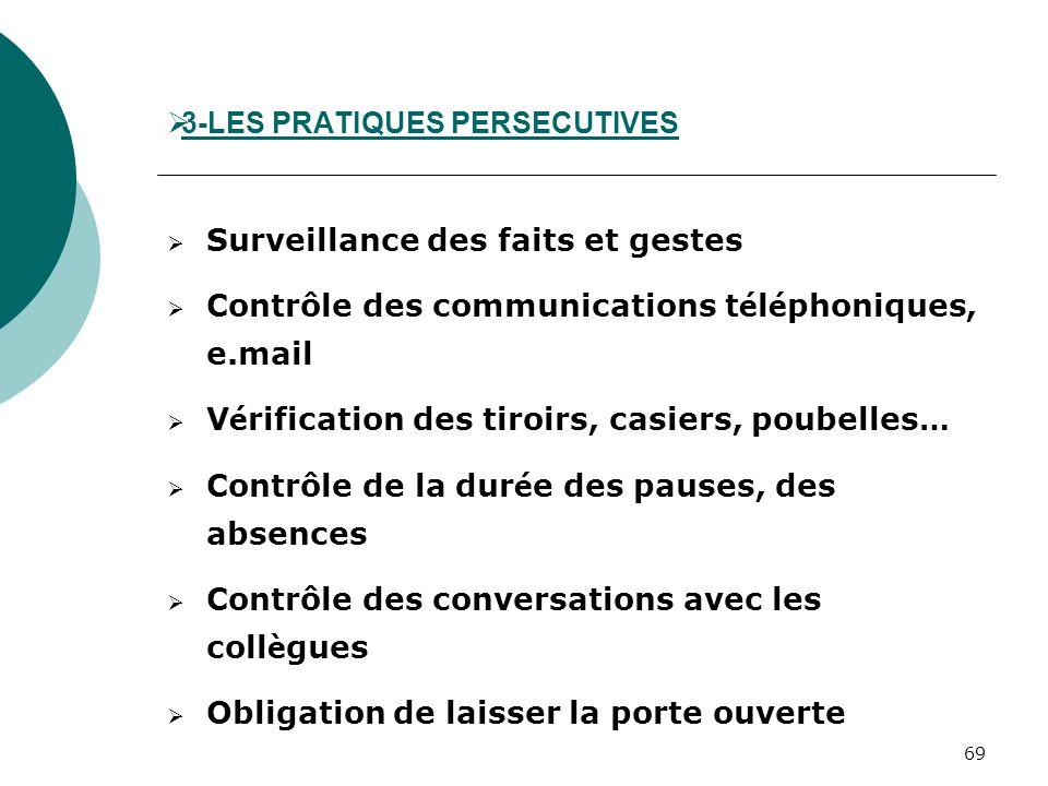 69 3-LES PRATIQUES PERSECUTIVES Surveillance des faits et gestes Contrôle des communications t é l é phoniques, e.mail V é rification des tiroirs, cas