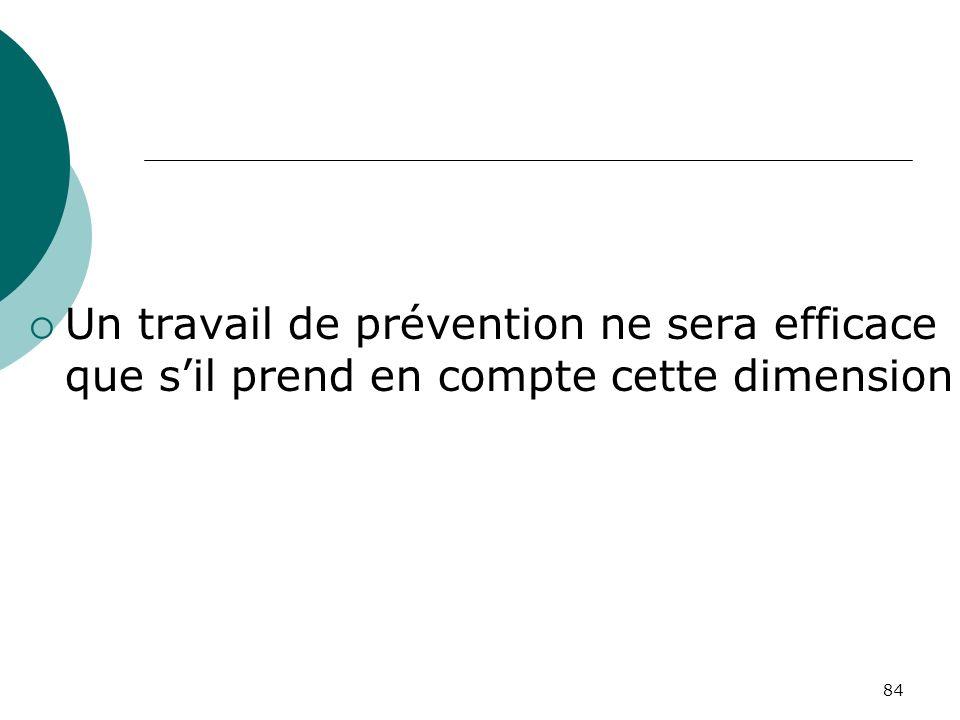 84 Un travail de prévention ne sera efficace que sil prend en compte cette dimension