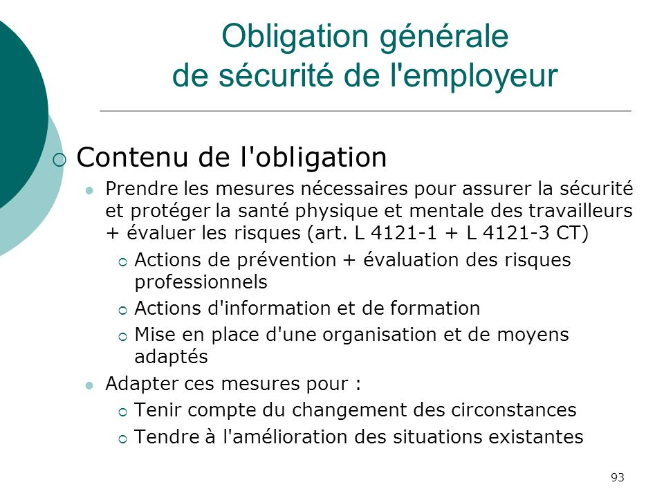 93 Obligation générale de sécurité de l'employeur Contenu de l'obligation Prendre les mesures nécessaires pour assurer la sécurité et protéger la sant