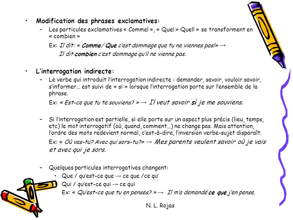 N. L. Rojas Modification des phrases exclamatives: –Les particules exclamatives « Comme! », « Que! » Quel! » se transforment en « combien » Ex: Il dit
