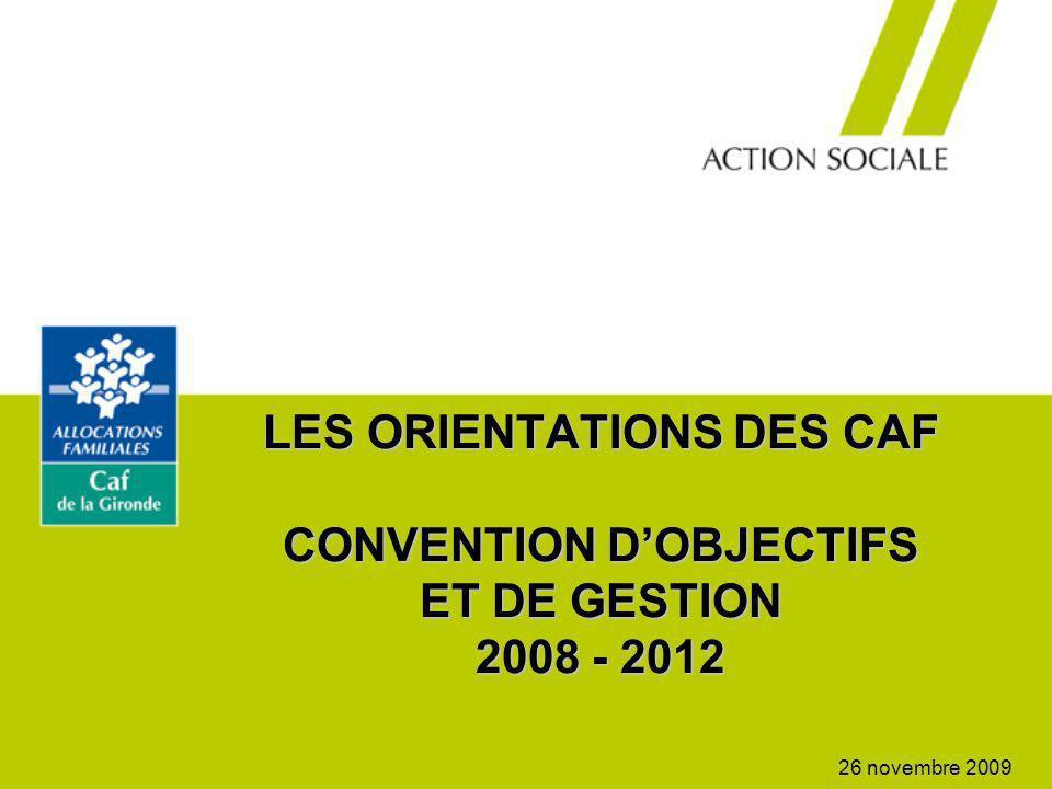 LES ORIENTATIONS DES CAF CONVENTION DOBJECTIFS ET DE GESTION 2008 - 2012 26 novembre 2009