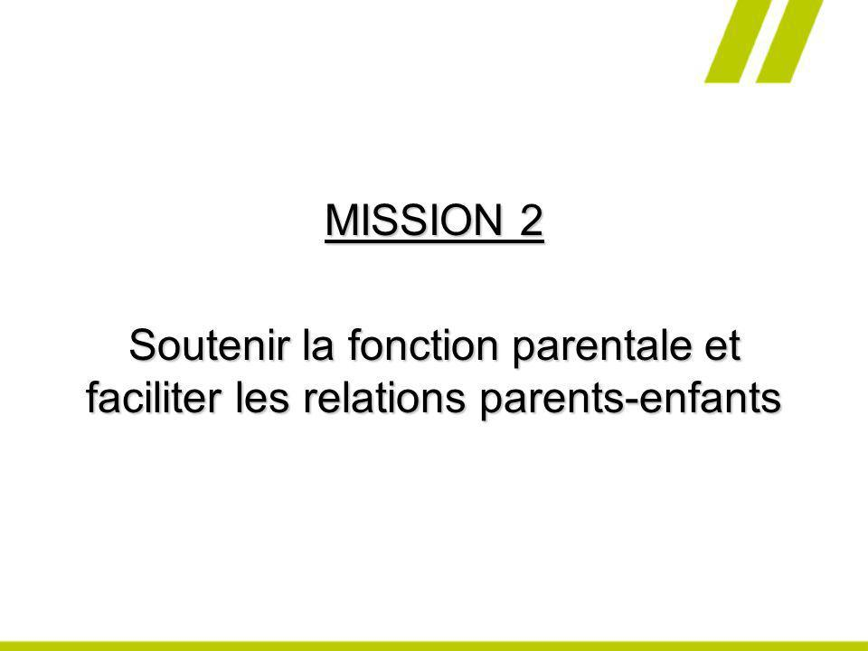 MISSION 2 Soutenir la fonction parentale et faciliter les relations parents-enfants
