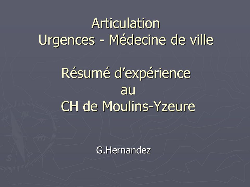 Articulation Urgences - Médecine de ville Résumé dexpérience au CH de Moulins-Yzeure G.Hernandez