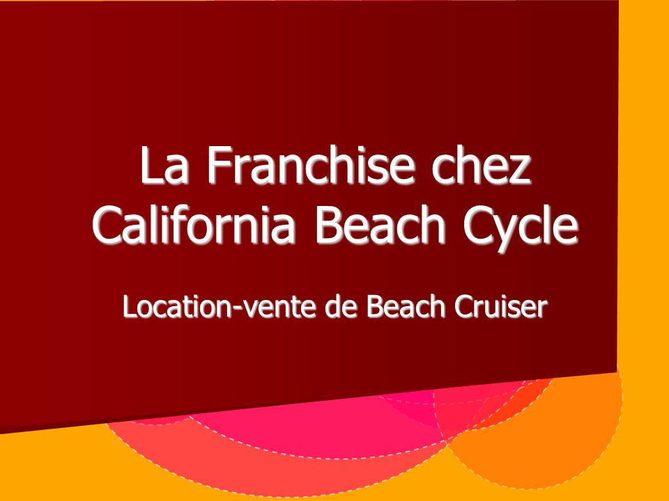 La Franchise chez California Beach Cycle Location-vente de Beach Cruiser