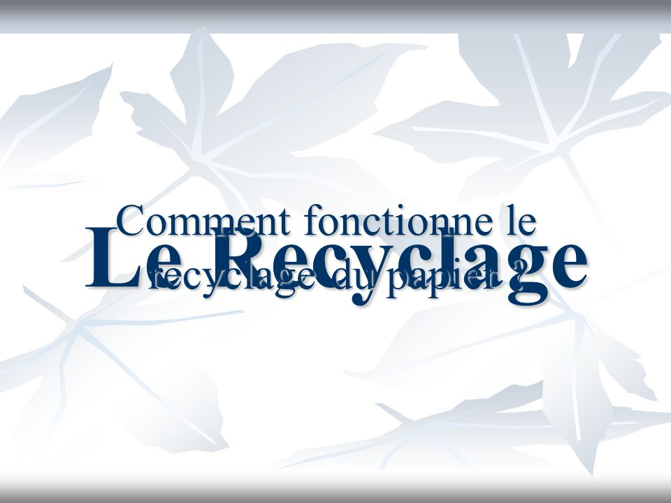 Le recyclage Le recyclage Comment recycler Comment recycler Sondage Sondage