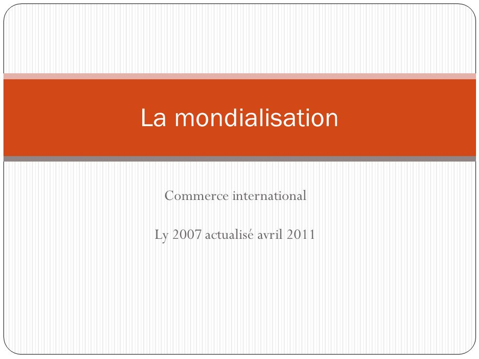 Commerce international Ly 2007 actualisé avril 2011 La mondialisation