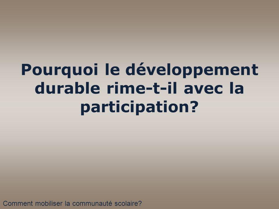 Pourquoi le développement durable rime-t-il avec la participation? Comment mobiliser la communauté scolaire?