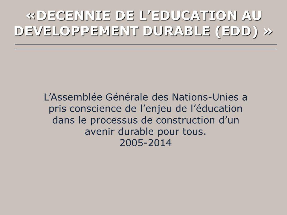 LAssemblée Générale des Nations-Unies a pris conscience de lenjeu de léducation dans le processus de construction dun avenir durable pour tous. 2005-2