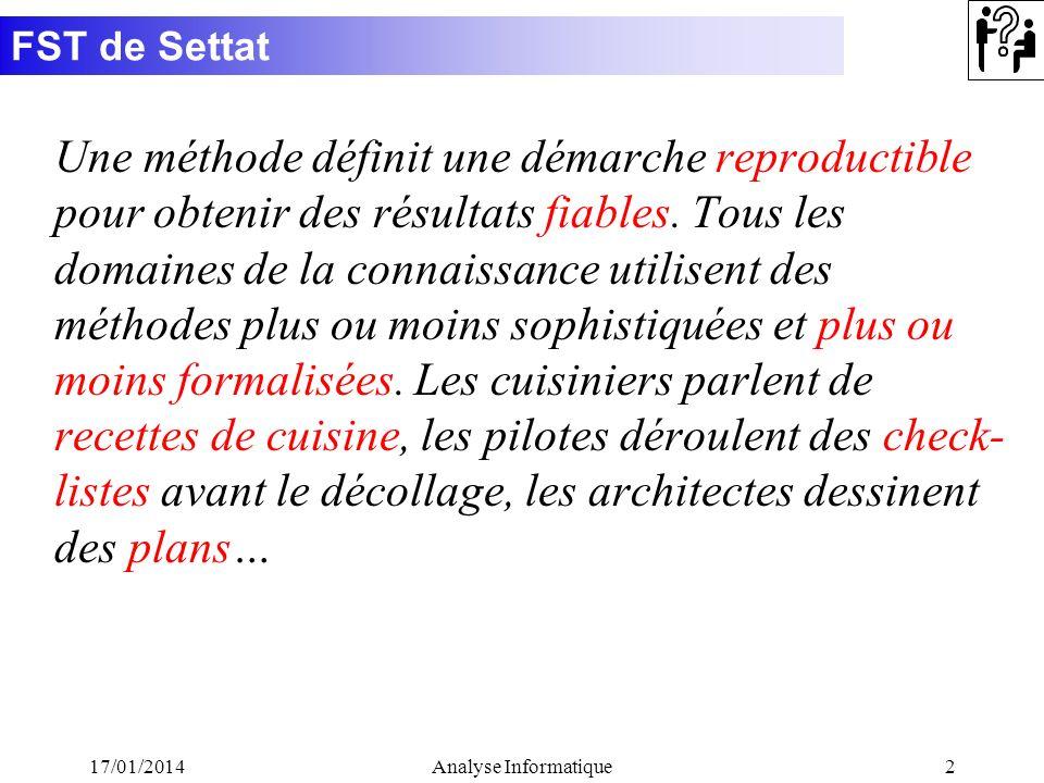 FST de Settat 17/01/2014Analyse Informatique3 Nous analyserons le cas en faisant une réflexion « systémique » La systémique est la science de létude des systèmes Un système peut être défini comme un tout organisé de composants en interaction, nous avons: –le monde des objets (composants) –le monde des relations (interactions) –le monde de la totalité