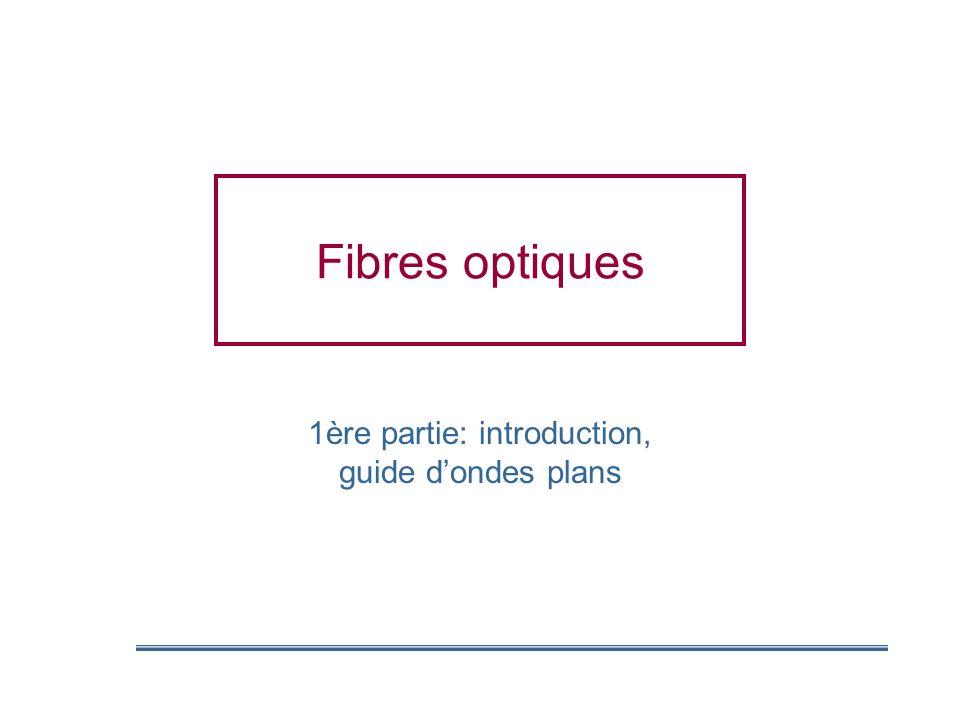 Fibres optiques 1ère partie: introduction, guide dondes plans