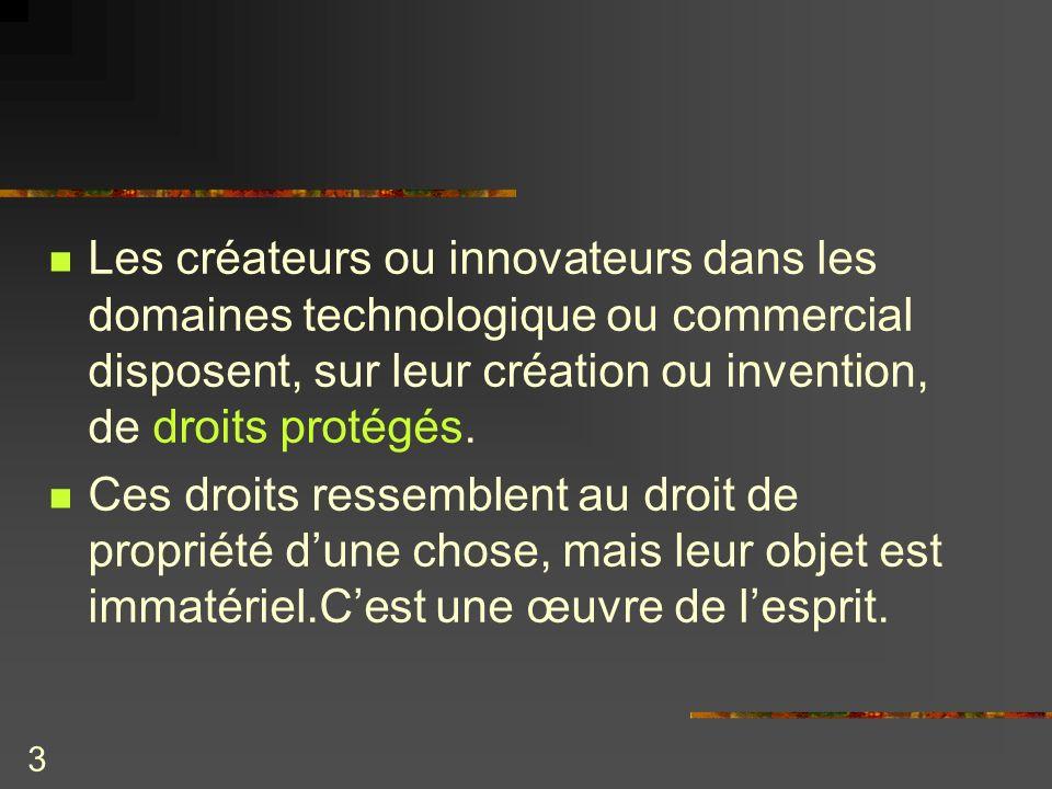 3 Les créateurs ou innovateurs dans les domaines technologique ou commercial disposent, sur leur création ou invention, de droits protégés. Ces droits