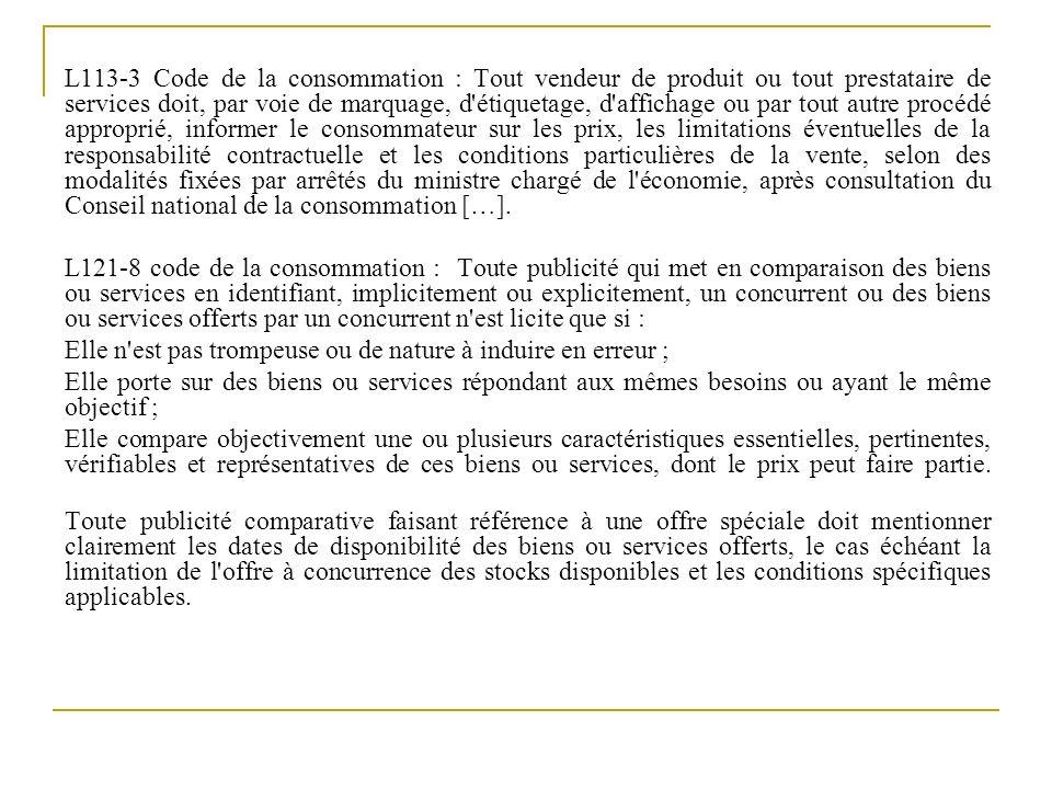 L113-3 Code de la consommation : Tout vendeur de produit ou tout prestataire de services doit, par voie de marquage, d'étiquetage, d'affichage ou par