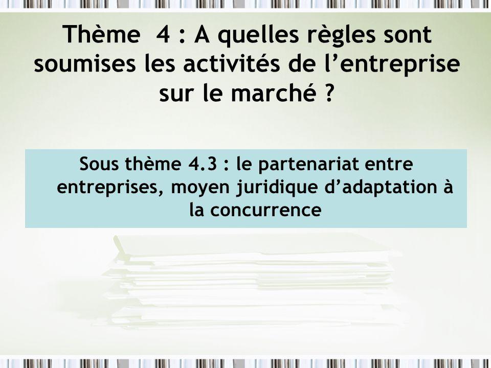 Thème 4 : A quelles règles sont soumises les activités de lentreprise sur le marché .
