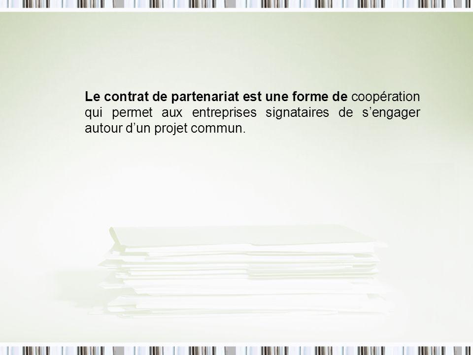 Le contrat de partenariat est une forme de coopération qui permet aux entreprises signataires de sengager autour dun projet commun.