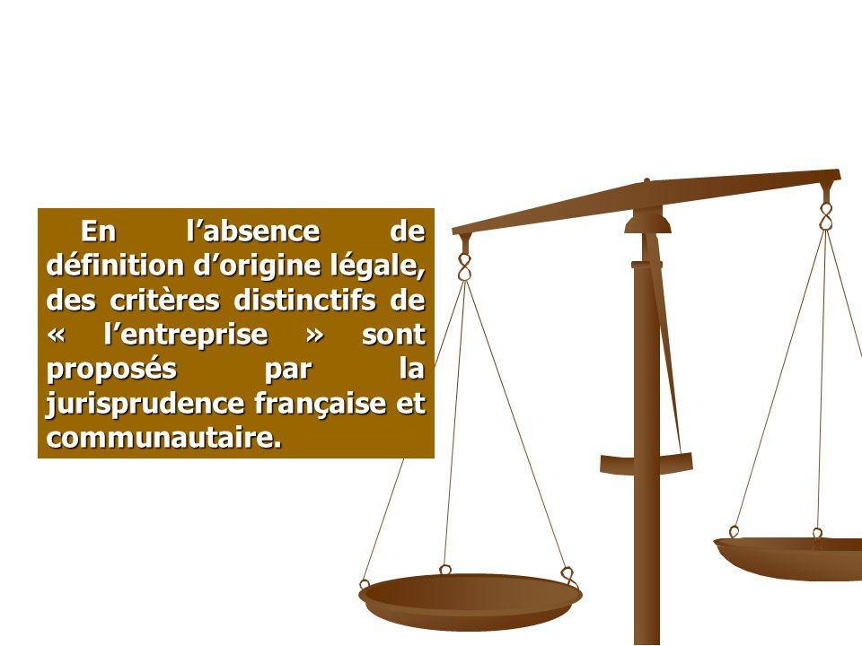 En labsence de définition dorigine légale, des critères distinctifs de « lentreprise » sont proposés par la jurisprudence française et communautaire.