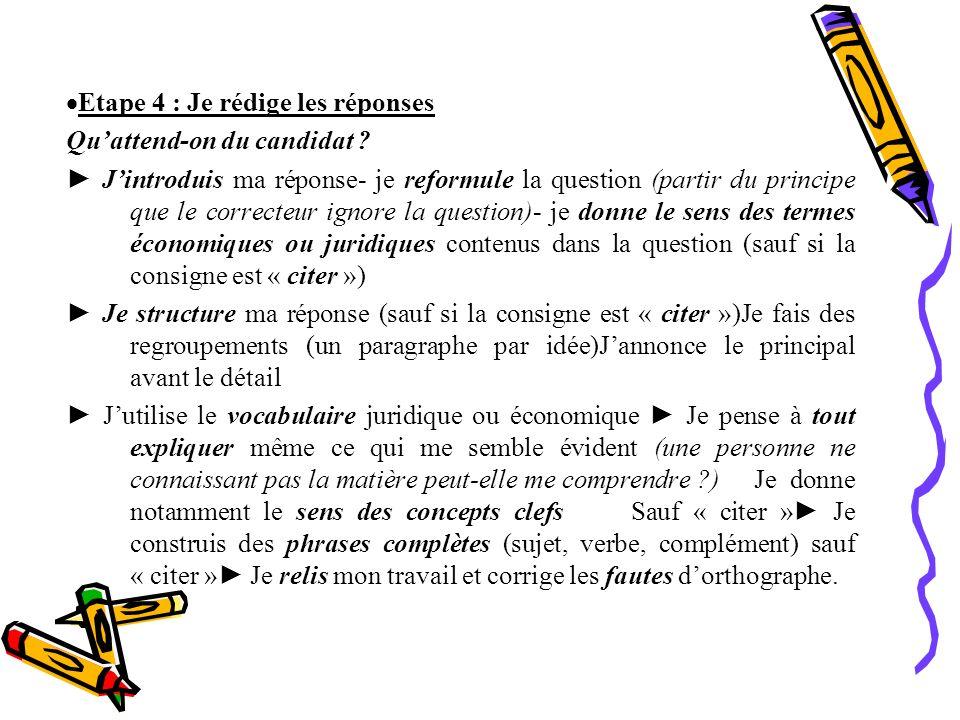 Etape 4 : Je rédige les réponses Qu attend-on du candidat ? J introduis ma réponse- je reformule la question (partir du principe que le correcteur ign