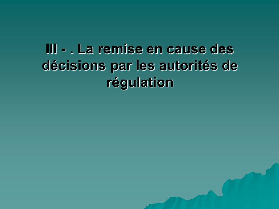 III -. La remise en cause des décisions par les autorités de régulation