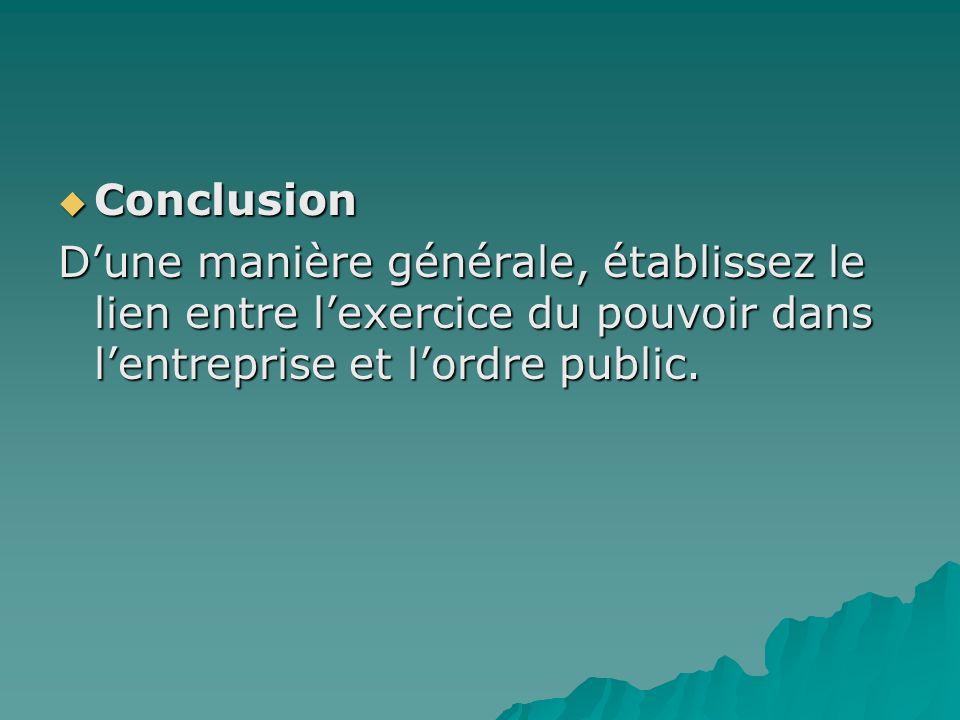 Conclusion Conclusion Dune manière générale, établissez le lien entre lexercice du pouvoir dans lentreprise et lordre public.