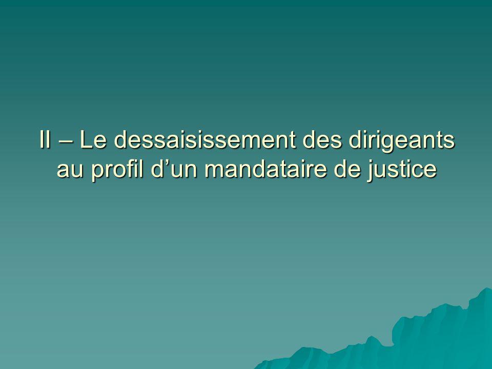 II – Le dessaisissement des dirigeants au profil dun mandataire de justice