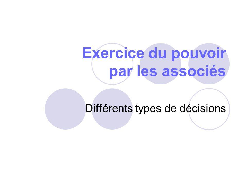 Exercice du pouvoir par les associés Différents types de décisions