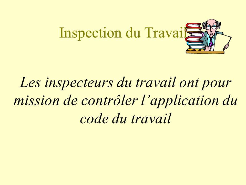 Inspection du Travail Les inspecteurs du travail ont pour mission de contrôler lapplication du code du travail